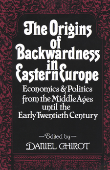 Cover image for The Origins of backwardness in Eastern Europe: economics and politics from the Middle Ages until the early twentieth century