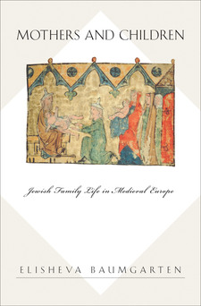 Cover image for Mothers and children: Jewish family life in medieval Europe
