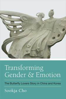 Cover for Transforming Gender and Emotion: The Butterfly Lovers Story in China and Korea