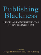 Cover image for Publishing Blackness: Textual Constructions of Race Since 1850