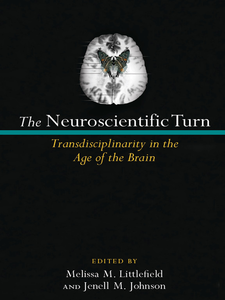 Cover image for The Neuroscientific Turn: Transdisciplinarity in the Age of the Brain