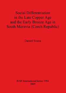 Cover image for Social Differentiation in the Late Copper Age and the Early Bronze Age in South Moravia (Czech Republic)