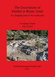 Cover image for The Excavations of Khirbet er-Rasm, Israel: The changing faces of the countryside