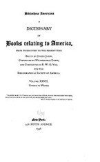 Cover image for Bibliotheca Americana: a dictionary of books relating to America, from its discovery to the present time, Vol. 27