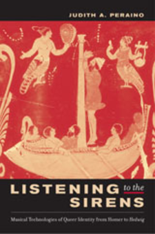 Cover image for Listening to the sirens: musical technologies of queer identity from Homer to Hedwig