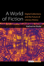 Cover image for A World of Fiction: Digital Collections and the Future of Literary History