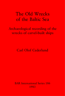 Cover image for The Old Wrecks of the Baltic Sea: Archaeological recording of the wrecks of carvel-built ships