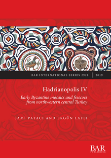 Cover image for Hadrianopolis IV: Early Byzantine mosaics and frescoes from northwestern central Turkey