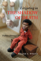 Cover image for Litigating in the Shadow of Death: Defense Attorneys in Capital Cases