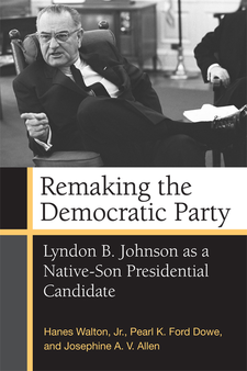 Cover image for Remaking the Democratic Party: Lyndon B. Johnson as a Native-Son Presidential Candidate