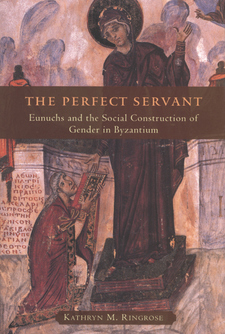 Cover for The perfect servant: eunuchs and the social construction of gender in Byzantium