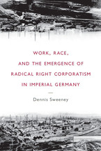 Cover image for Work, Race, and the Emergence of Radical Right Corporatism in Imperial Germany