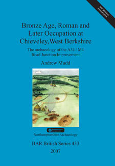 Cover image for Bronze Age, Roman and Later Occupation at Chieveley, West Berkshire: The archaeology of the A34/M4 Road Junction Improvement