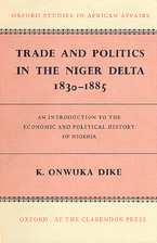 Cover image for Trade and politics in the Niger Delta, 1830-1885: an introduction to the economic and political history of Nigeria