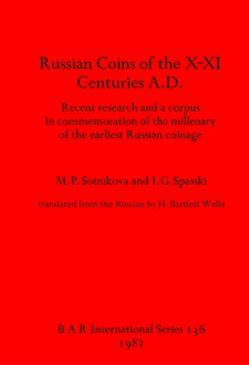 Cover image for Russian coins of the X-XI Centuries A.D.: Recent research and a corpus in commemoration of the millenary of the earliest Russian coinage