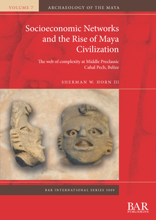 Cover image for Socioeconomic Networks and the Rise of Maya Civilization: The web of complexity at Middle Preclassic Cahal Pech, Belize