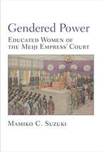 Cover image for Gendered Power: Educated Women of the Meiji Empress' Court