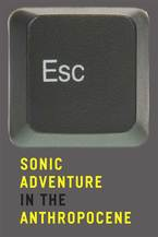 Cover image for ESC: Sonic Adventure in the Anthropocene