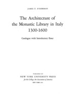 Cover image for The architecture of the monastic library in Italy, 1300-1600: catalogue with introductory essay