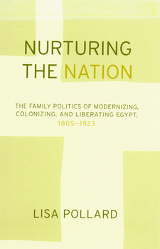 Cover image for Nurturing the nation: the family politics of modernizing, colonizing and liberating Egypt 1805/1923