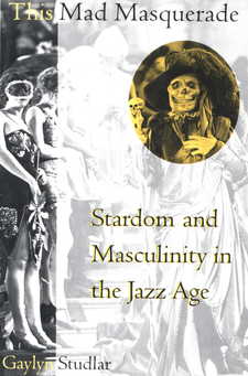 Cover image for This mad masquerade: stardom and masculinity in the Jazz Age