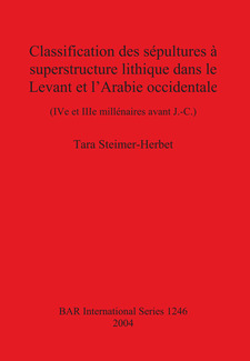 Cover image for Classification des sépultures à superstructure lithique dans le Levant et l'Arabie occidentale: (IV e et IIIe millénaires avant J.-C.)
