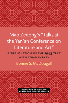 "Cover image for Mao Zedong's ""Talks at the Yan'an Conference on Literature and Art"": A Translation of the 1943 Text with Commentary"