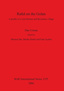 Cover image for Rafid on the Golan: A profile of a Late Roman and Byzantine villlage