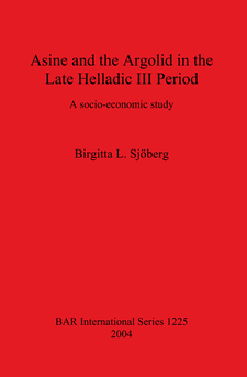 Cover image for Asine and the Argolid in the Late Helladic III Period: A socio-economic study