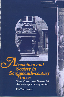 Cover image for Absolutism and society in seventeenth-century France: state power and provincial aristocracy in Languedoc