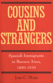 Cover image for Cousins and strangers: Spanish immigrants in Buenos Aires, 1850-1930