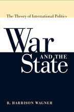 Cover image for War and the State: The Theory of International Politics