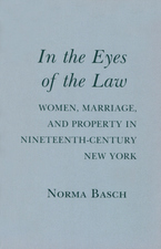 Cover image for In the eyes of the law: women, marriage, and property in nineteenth-century New York