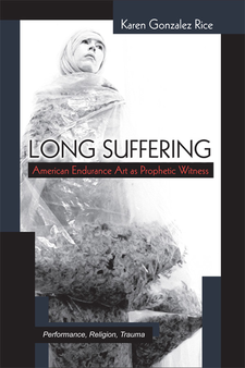 Cover image for Long Suffering: American Endurance Art as Prophetic Witness