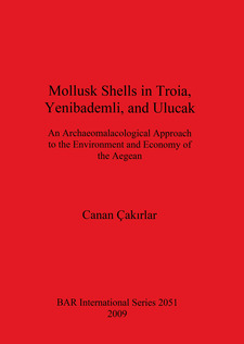 Cover image for Mollusk Shells in Troia, Yenibademli, and Ulucak: An Archaeomalacological Approach to the Environment and Economy of the Aegean