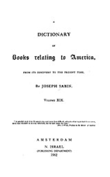 Cover image for Bibliotheca Americana: a dictionary of books relating to America, from its discovery to the present time, Vol. 19
