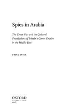 Cover image for Spies in Arabia: the Great War and the cultural foundations of Britain's covert empire in the Middle East