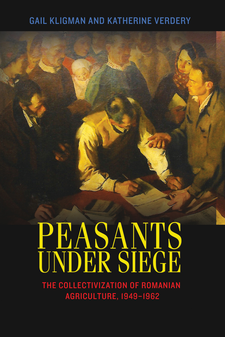 Cover image for Peasants under siege: the collectivization of Romanian agriculture, 1949-1962