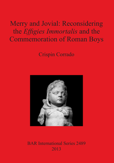 Cover image for Merry and Jovial: Reconsidering the Effigies Immortalis and the Commemoration of Roman Boys