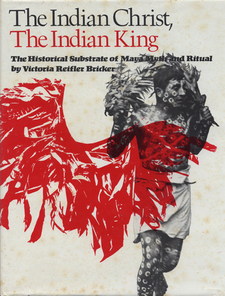 Cover image for The Indian Christ, the Indian king: the historical substrate of Maya myth and ritual
