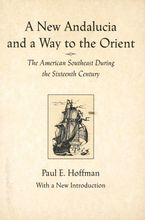 Cover image for A new Andalucia and a way to the Orient: the American Southeast during the sixteenth century