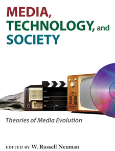 Cover image for Media, Technology, and Society: Theories of Media Evolution
