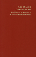 Cover image for Alan of Lille's grammar of sex: the meaning of grammar to a twelfth-century intellectual