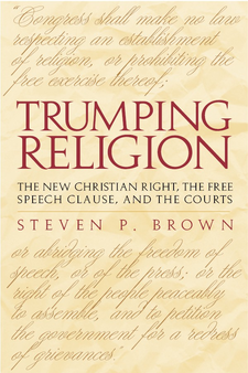 Cover image for Trumping religion: the new Christian right, the free speech clause, and the courts