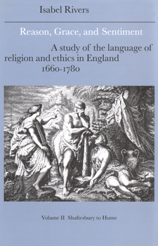 Cover image for Reason, grace, and sentiment: a study of the language of religion and ethics in England, 1660-1780