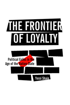 Cover image for The Frontier of Loyalty: Political Exiles in the Age of the Nation-State