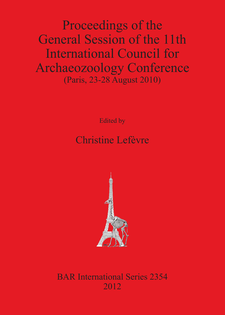 Cover image for Proceedings of the General Session of the 11th International Council for Archaeozoology Conference: (Paris, 23-28 August 2010)
