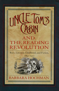 Cover image for Uncle Tom's cabin and the reading revolution: race, literacy, childhood, and fiction, 1851-1911