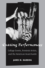 Cover image for Cutting Performances: Collage Events, Feminist Artists, and the American Avant-Garde