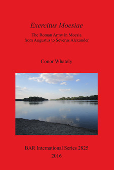 Cover image for Exercitus Moesiae: The Roman Army in Moesia from Augustus to Severus Alexander